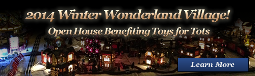 2014 Winter Wonderland Village!  Open House Benefiting toys for tots - Learn more!